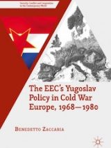 Benedetto-Zaccaria+The-EEC-s-Yugoslav-Policy-in-Cold-War-Europe-1968-1980 2